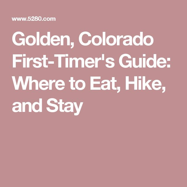 Golden, Colorado First-Timer's Guide: Where to Eat, Hike, and Stay