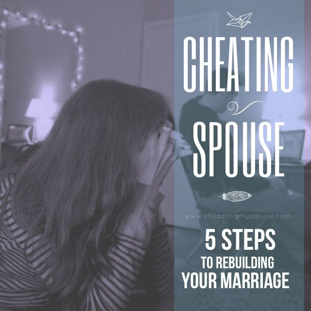 5 Steps to rebuilding your marriage, infidelity, cheating spouse, rebuild marriage