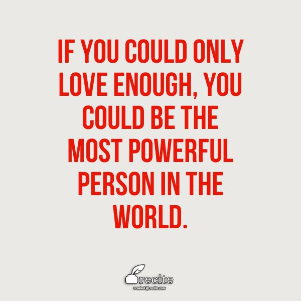 If you could only love enough, you could be the most powerful person in the world. - Emmett Fox