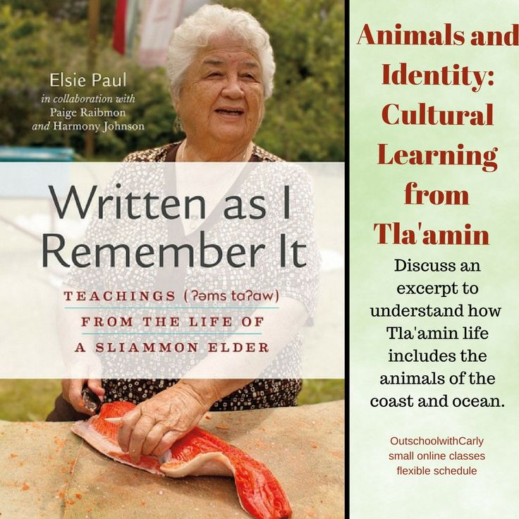 """An excerpt from Dr. Elsie Paul's """"Written as I Remember It"""" will be read and discussed to help learners understand how traditional Tla'amin life included the animals of the coast and ocean."""