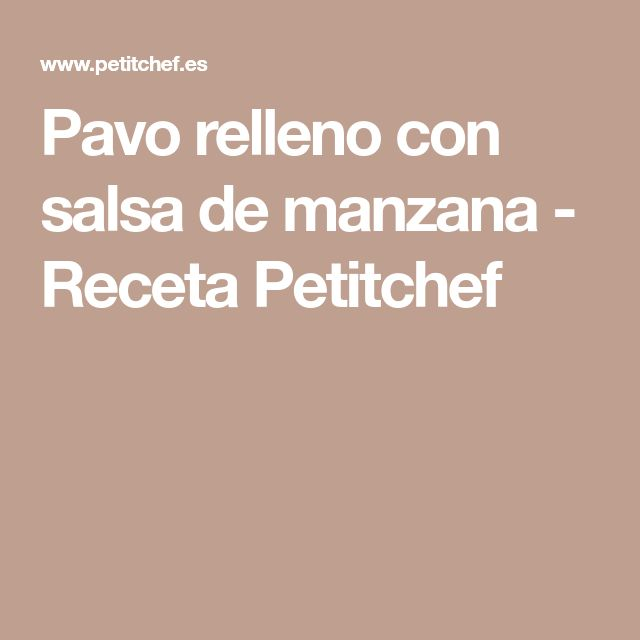 Pavo relleno con salsa de manzana - Receta Petitchef