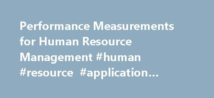 Performance Measurements for Human Resource Management #human #resource #application #software http://lexingtone.remmont.com/performance-measurements-for-human-resource-management-human-resource-application-software/  # Metrics for Human Resource Management Updated January 2, 2015 by Matt H. Evans Human Resource Metrics has become important for Balanced Scorecards and other performance measurement systems. The reason is due to the need for effective management over human resource capital…