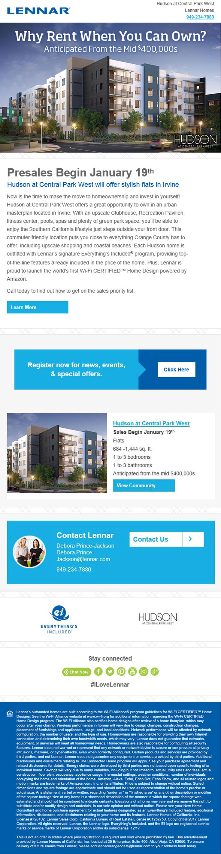 New Homes for Sale in Irvine, California  Stop Renting!  New Flats In Irvine From The Mid $400s - Sales Begin January 19th!  Hudson at Central Park West  |  Urban Masterplan  |  Clubhouse, Recreation Pavilion, Fitness Center, Pools, Spas, & Plenty of Green Space    684 - 1,444 sq. ft.  |  1 - 3 Bedrooms  | 1 to 3 Bathrooms  |  Outdoor Patios  |  Gourmet Kitchens  |  Master Suites  https://www.lennar.com/new-homes/california/orange-county/irvine/central-park-west/hudson