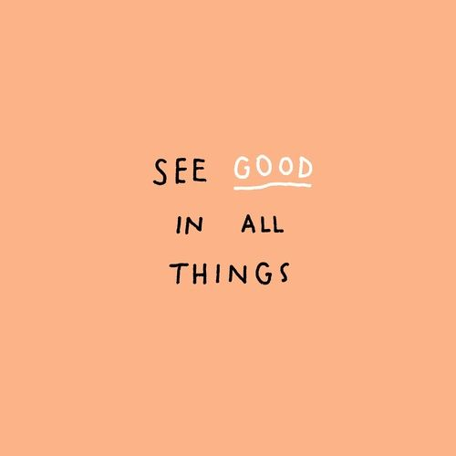 See good in all things. Positive and inspirational, motivational and colorful quote about life. Orange bright design with cool black and white typography. Save this for some inspiration later!