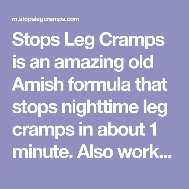 Stops Leg Cramps is an amazing old Amish formula that stops nighttime leg cramps in about 1 minute. Also works on foot, hand and thigh cramps.