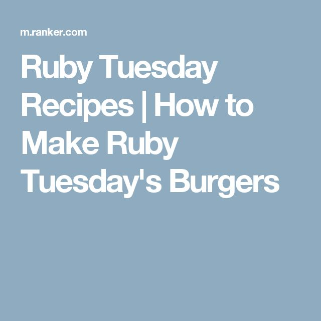 Ruby Tuesday Recipes | How to Make Ruby Tuesday's Burgers