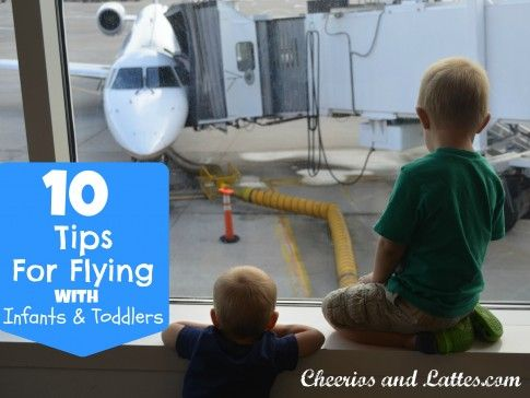 10 Tips for Flying with Infants and Toddlers - I'll be glad I pinned this when we go on vacation next month.