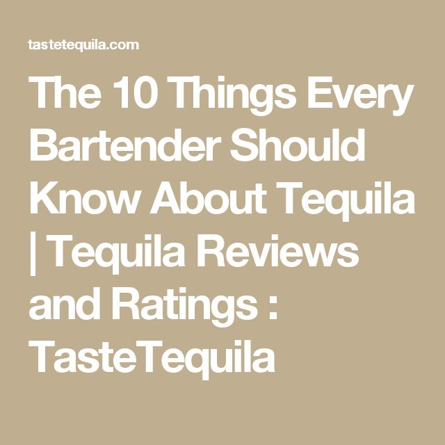 The 10 Things Every Bartender Should Know About Tequila | Tequila Reviews and Ratings : TasteTequila