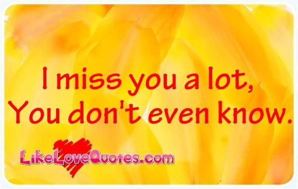 I miss you a lot, you don't even know. | QUOTES | Pinterest
