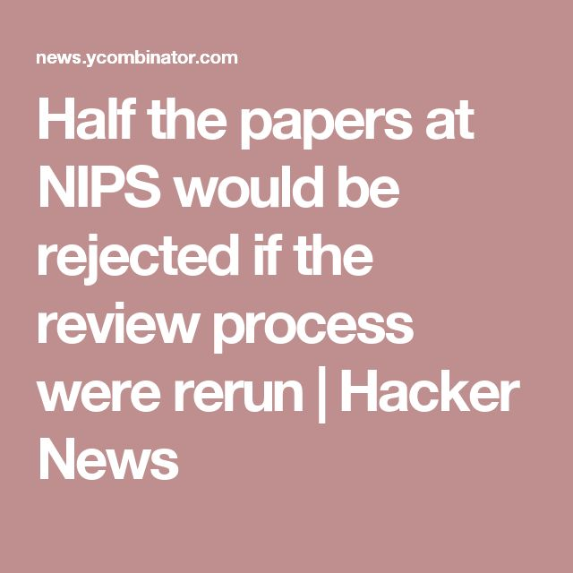 Half the papers at NIPS would be rejected if the review process were rerun | Hacker News