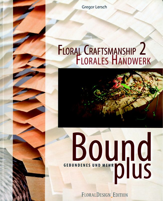 Floral Craftsmanship 2: Bound Plus featuring the work of Gregor Lersch  - Florists' Review Bookstore