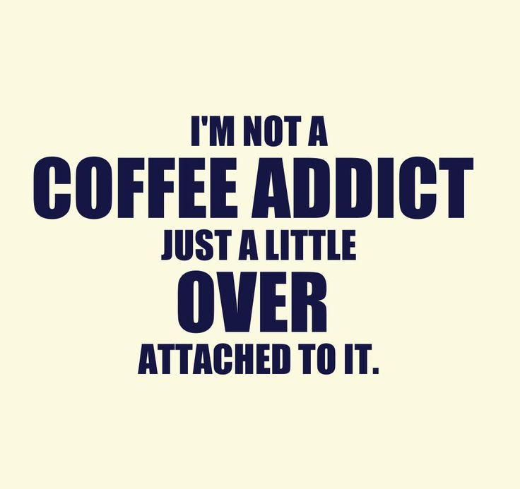 Over Attached To Coffee