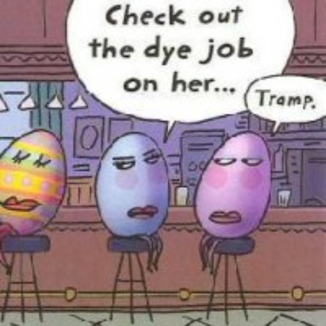 : Easteregg, Easter Cards, Dyes Job, Funny, Mean Girls, Humor, Easter Eggs, Happy Easter, Weights Loss