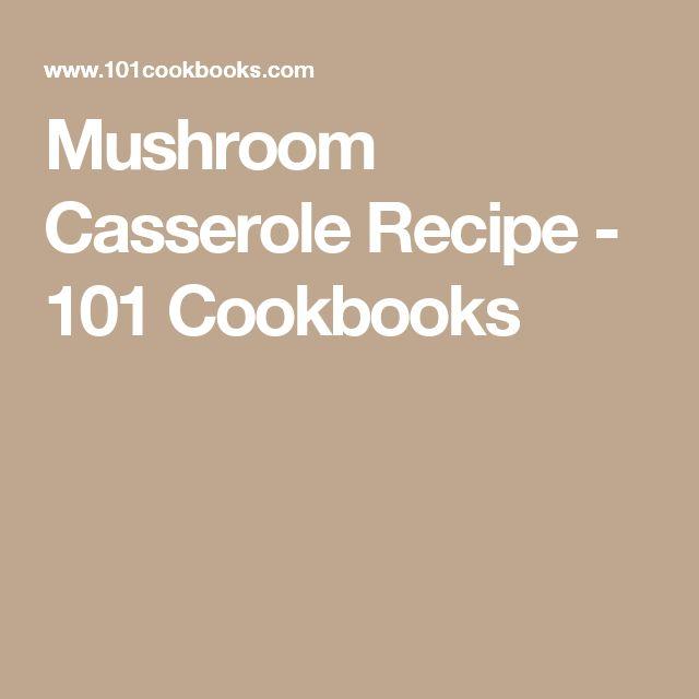 Mushroom Casserole Recipe - 101 Cookbooks