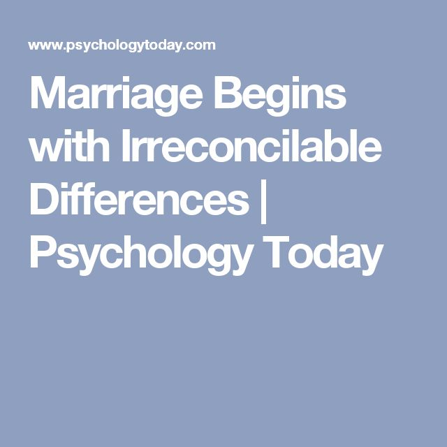 Marriage Begins with Irreconcilable Differences | Psychology Today
