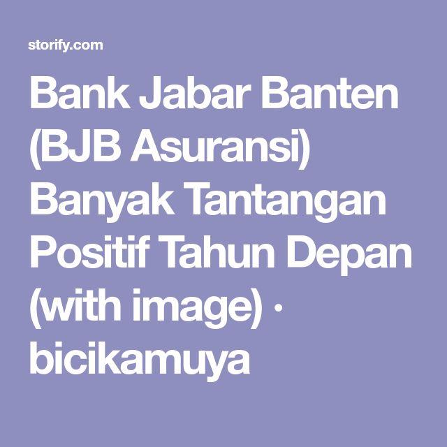 Bank Jabar Banten (BJB Asuransi) Banyak Tantangan Positif Tahun Depan (with image) · bicikamuya