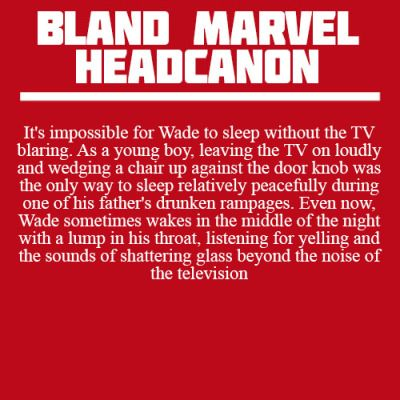 Bland Marvel Headcanons; and my heart has broken. Damn all these emotional Deadpool headcanons