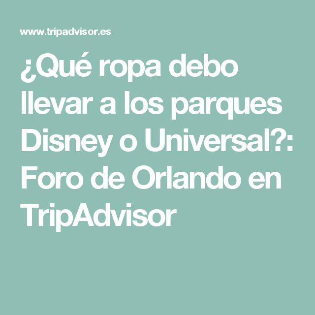 ¿Qué ropa debo llevar a los parques Disney o Universal?: Foro de Orlando en TripAdvisor