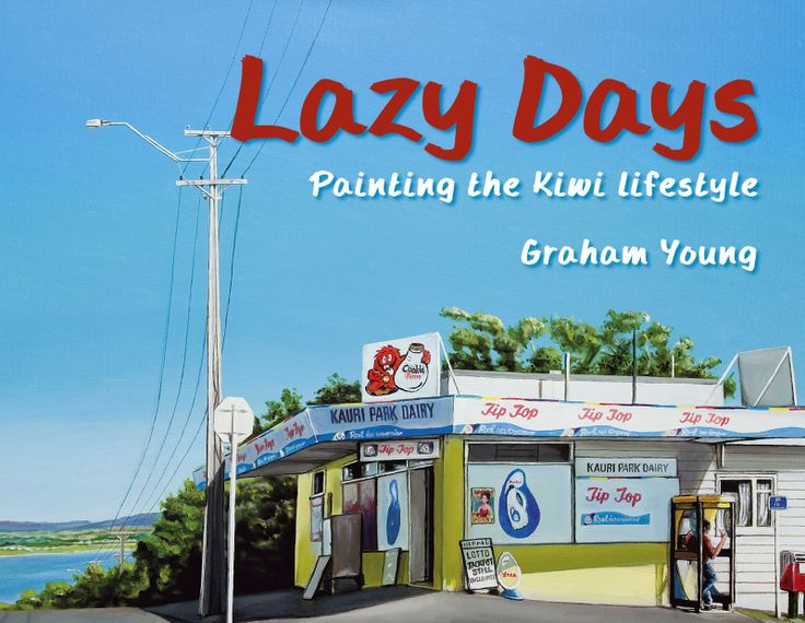 Lazy Days - Painting the Kiwi Lifestyle by Graham Young