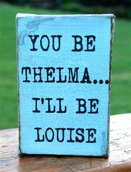 Cute Thelma and Louise Canvas. Love this for a present for my mom!
