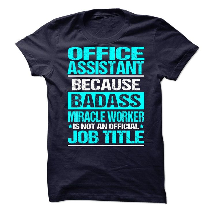 Office Assistant Because Badass Miracle Worker Isn't An Official Job Title T-Shirt, Hoodie Office Assistant
