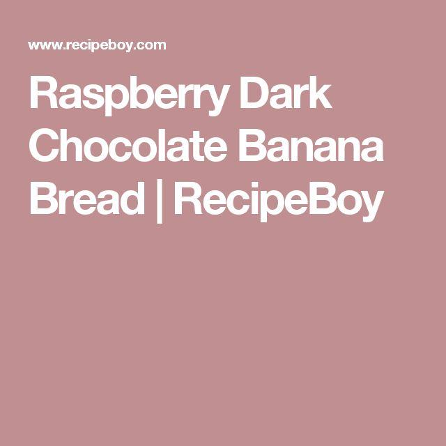 Raspberry Dark Chocolate Banana Bread   RecipeBoy