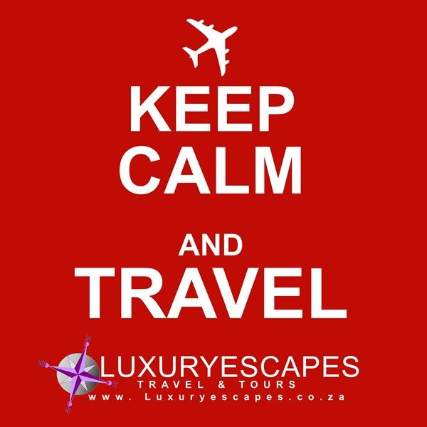 KEEP CALM and TRAVEL www.luxuryescapes.co.za