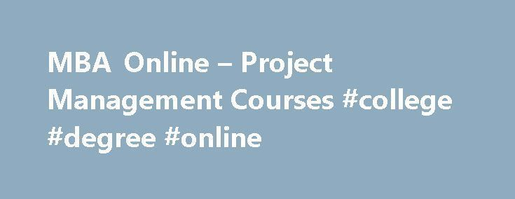 MBA Online – Project Management Courses #college #degree #online http://laws.nef2.com/2017/05/12/mba-online-project-management-courses-college-degree-online/  #mba project management # Master of Business Administration with a concentration in Project Management If you have a bachelor's degree and are looking to enhance or begin your career in project management, an advanced degree can make a difference. The Master of Business Administration with a concentration in Project Management can help…