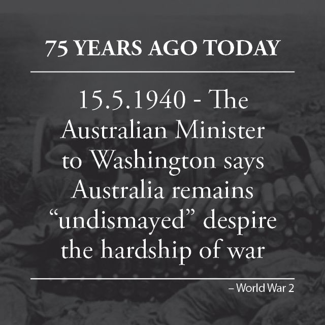 """Mr Richard Casey, the Australian Minister to Washington, said that despite recent hardship in war, Australia remained """"undismayed"""". He said that the war was much more than just a contest between countries. """"I believe it is a premeditated attempt on the new world in order to get a general clean up. [The war] aims to make Germany master of the world,"""" he said. bit.ly/AusWarStories"""