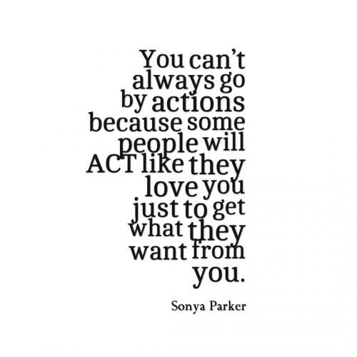You Cant Always Go By Actions Because Some People Will ACT