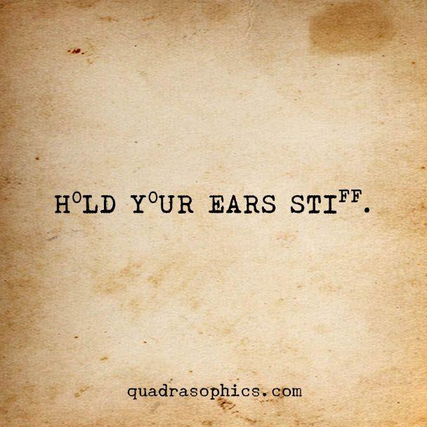 Halte die Ohren steif