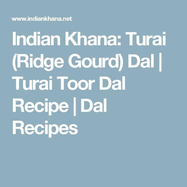 Indian Khana: Turai (Ridge Gourd) Dal | Turai Toor Dal Recipe | Dal Recipes