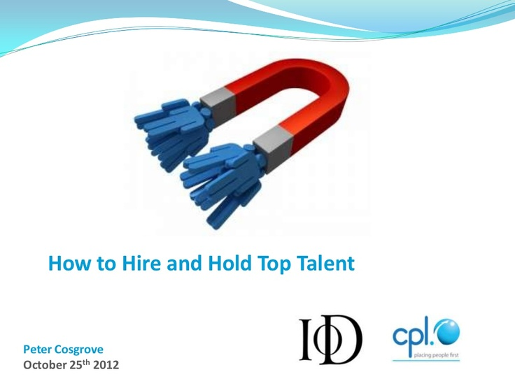 how-to-hire-and-hold-talent by Peter Cosgrove via Slideshare