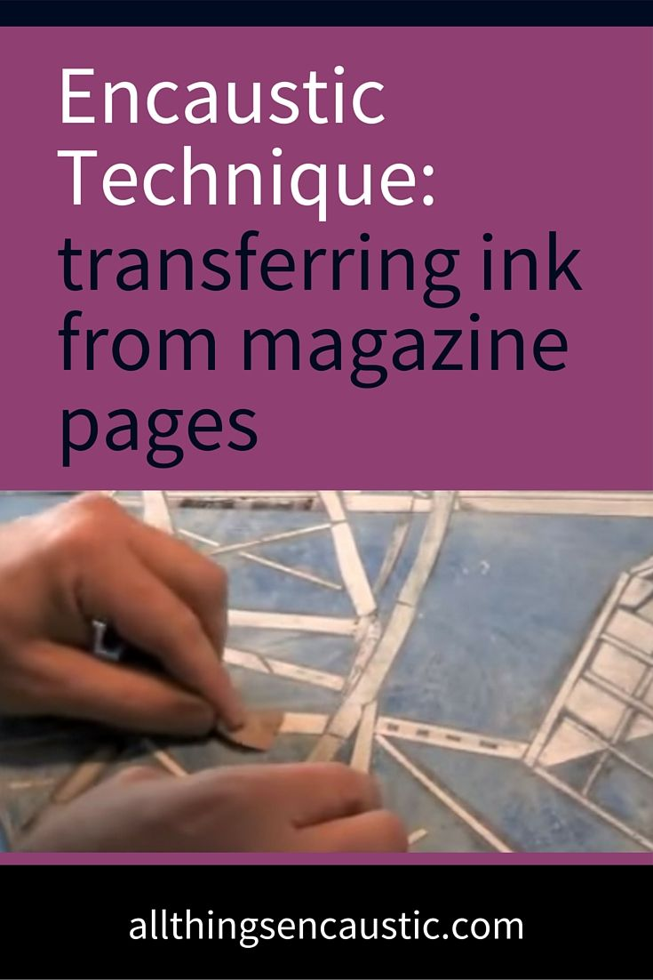 Encaustic Technique: transferring ink from magazine pages