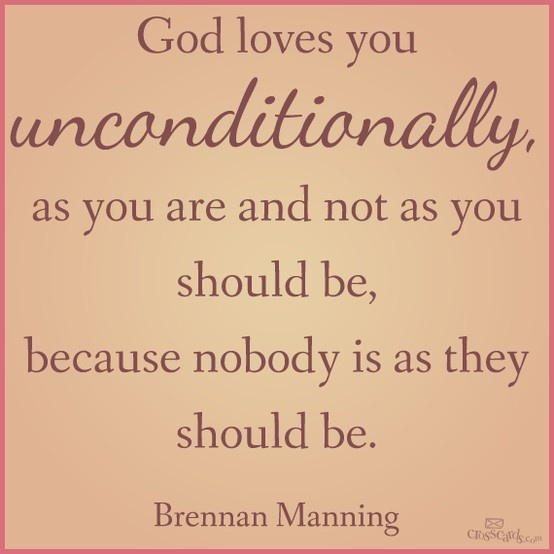 God loves you unconditionally, Brennan Manning