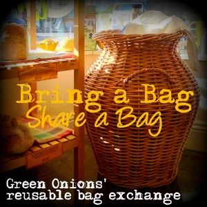 Bring a Bag, Share a Bag at Green Onions. Reduce the use of plastic bags, and the hoarding of reusables!