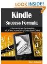 Kindle Success Formula: 20 Success Secrets for Generating a Full Time Income Selling Kindle eBooks Online