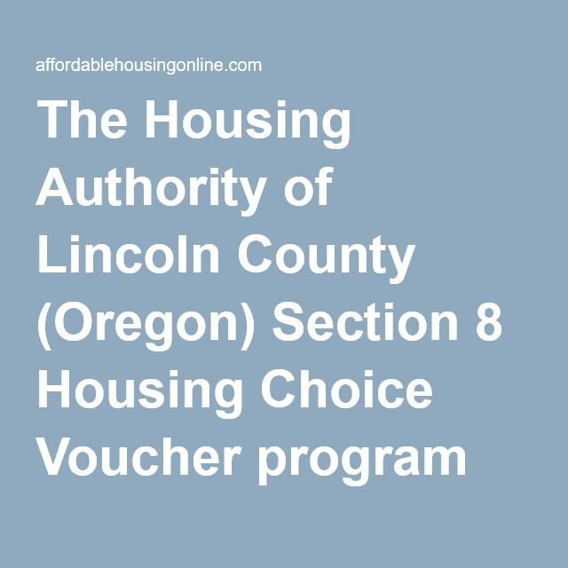 The Housing Authority of Lincoln County (Oregon) Section 8 Housing Choice Voucher program waiting list is currently open and accepting applications.  More details about the housing authority's Section 8 program can be found here:  http://www.halc.info/hud_voucher.htm.  You may download the application here:  http://www.halc.info/pdfs/HCV-Pre-Application.pdf.  It should be printed out, completed and returned to the housing authority at:  P.O. Box 1470, 1039 NW Nye Street, Newport, OR 97...