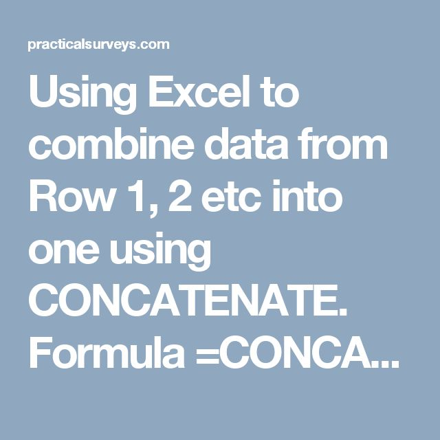 "Using Excel to combine data from Row 1, 2 etc into one using CONCATENATE. Formula =CONCATENATE(A1,"" "",B1,"" "",C1)"