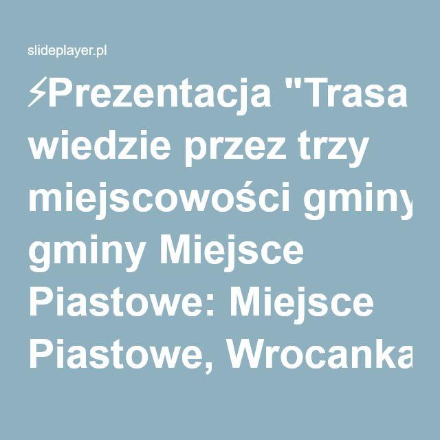 """⚡Prezentacja """"Trasa wiedzie przez trzy miejscowości gminy Miejsce Piastowe: Miejsce Piastowe, Wrocanka, Głowienka. Ścieżka składa się z 10 przy- stanków. Długość ścieżki."""""""