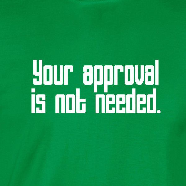 Your approval is not needed, snarky, sarcastic shirt. -wickedmoxie- . This listing is for our Unisex Tee. Click the links below for other shirt options. 3X - 4X - 5X Shirts American Apparel Shirts Lad