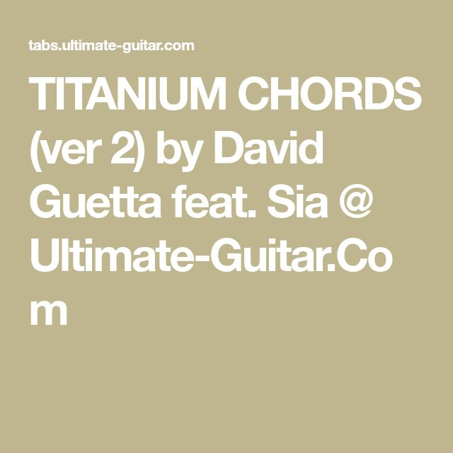 TITANIUM CHORDS (ver 2) by David Guetta feat. Sia @ Ultimate-Guitar.Com