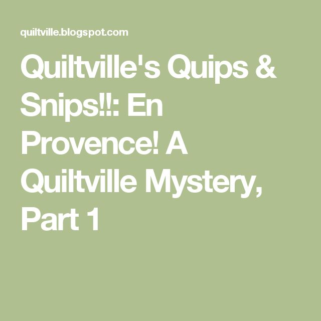 Quiltville's Quips & Snips!!: En Provence! A Quiltville Mystery, Part 1