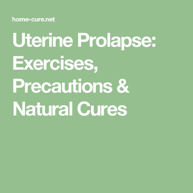 Uterine Prolapse: Exercises, Precautions & Natural Cures