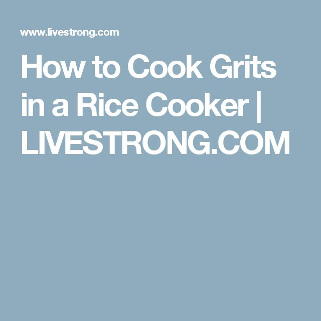 How to Cook Grits in a Rice Cooker | LIVESTRONG.COM
