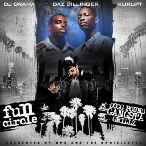 Download or stream Dogg Pound - Full Circle: Dogg Pound Gangsta Grillz Hosted by DJ Drama mixtape
