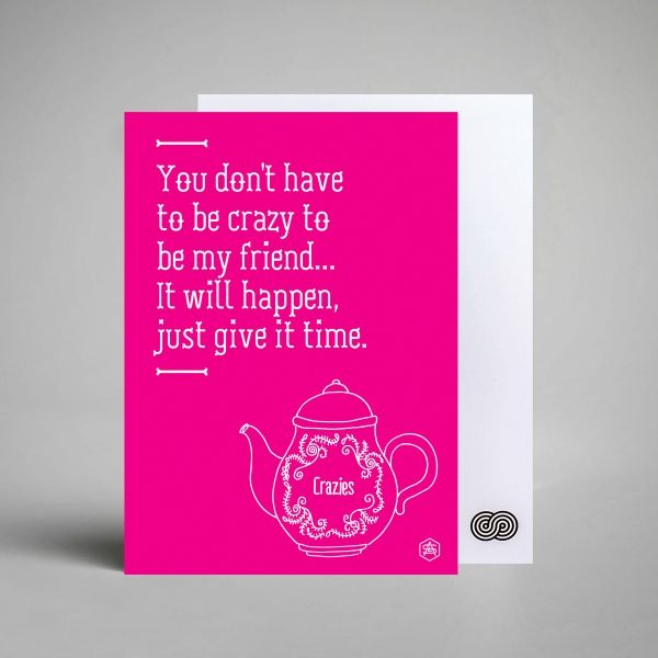 A Love Supreme Witty Quote Postcard. You don't have to be crazy to be my friend... It will happen just give it time