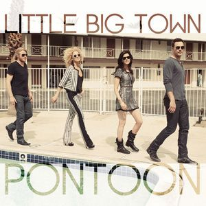 Little Big Town, 'Pontoon' –  Love this song.