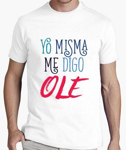 Camiseta Yo Misma Me Digo Ole