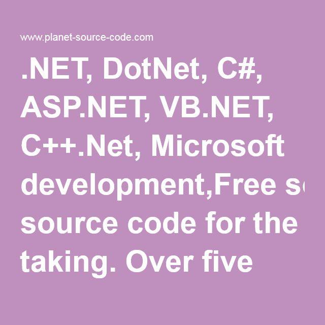.NET, DotNet, C#, ASP.NET, VB.NET, C++.Net, Microsoft development,Free source code for the taking. Over five million lines of programs.